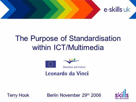The Purpose of Standardisation within ICT/Multimedia Terry Hook Berlin November 29 th 2006.