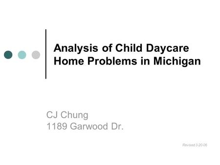 Analysis of Child Daycare Home Problems in Michigan CJ Chung 1189 Garwood Dr. Revised 3-20-06.