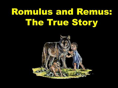 Romulus and Remus: The True Story Rome traces its heritage to a pair of twins: Romulus and Remus.