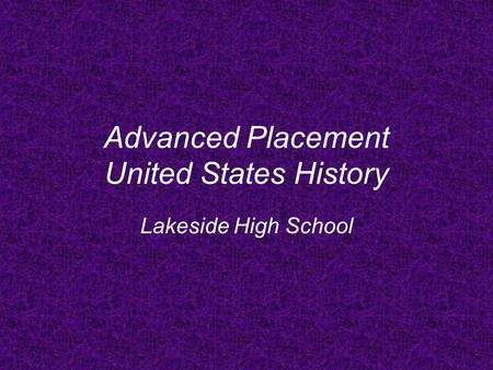 Advanced Placement United States History Lakeside High School.