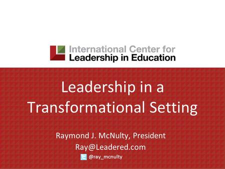 Leadership in a Transformational Setting Raymond J. McNulty,