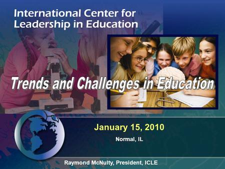 January 15, 2010 Normal, IL Raymond McNulty, President, ICLE.