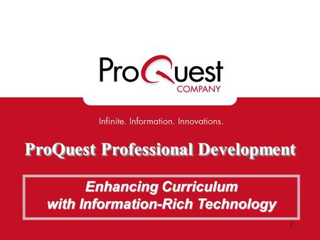 ProQuest Professional Development Enhancing Curriculum with Information-Rich Technology 1.