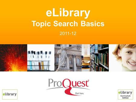 ELibrary Topic Search Basics 2011-12. eLibrary topic search allows users to locate articles and multimedia resources –Relevant to K-12 curricula and user.