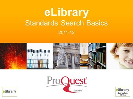 ELibrary Standards Search Basics 2011-12. Find content aligned to state and national standards –All core curricula subjects, states, provinces –Available.