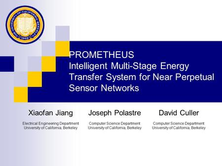 PROMETHEUS Intelligent Multi-Stage Energy Transfer System for Near Perpetual Sensor Networks Xiaofan JiangJoseph PolastreDavid Culler Electrical Engineering.