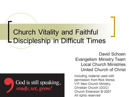 Church Vitality and Faithful Discipleship in Difficult Times David Schoen Evangelism Ministry Team Local Church Ministries United Church of Christ Including.