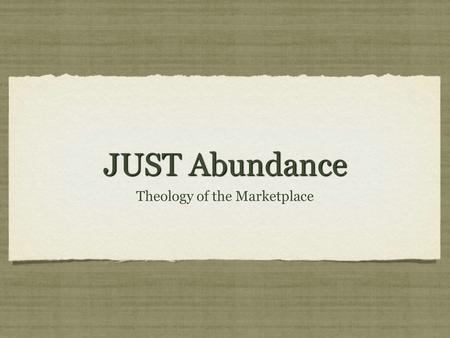 JUST Abundance Theology of the Marketplace. Barter Barter: to trade by exchanging one commodity for another…to exchange The barter system for getting.
