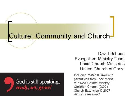 Culture, Community and Church David Schoen Evangelism Ministry Team Local Church Ministries United Church of Christ Including material used with permission.