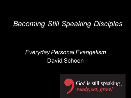 Becoming Still Speaking Disciples Everyday Personal Evangelism David Schoen.