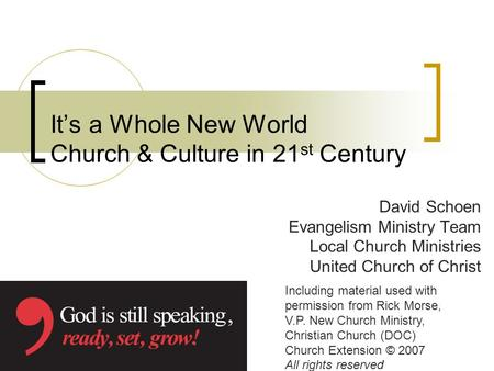 Its a Whole New World Church & Culture in 21 st Century David Schoen Evangelism Ministry Team Local Church Ministries United Church of Christ Including.