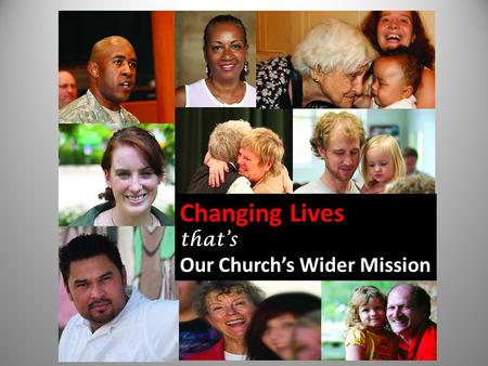 Changing Lives thats Our Churchs Wider Mission. Basic Support Our Churchs Wider Mission.