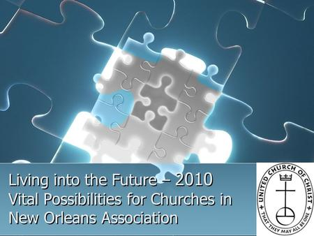 Living into the Future – 2010 Vital Possibilities for Churches in New Orleans Association.