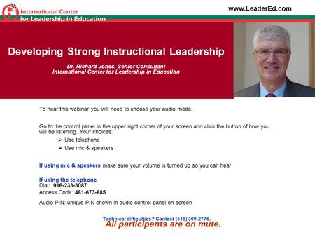 Developing Strong Instructional Leadership Dr. Richard Jones, Senior Consultant International Center for Leadership in Education To hear this webinar you.
