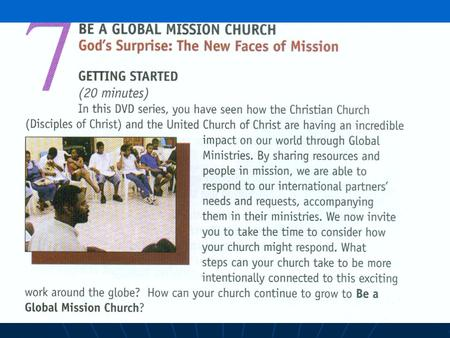 Play DVD Discussion Questions Have you ever felt called by God? Are you surprised to learn that missionaries are sent only upon the request of Global.