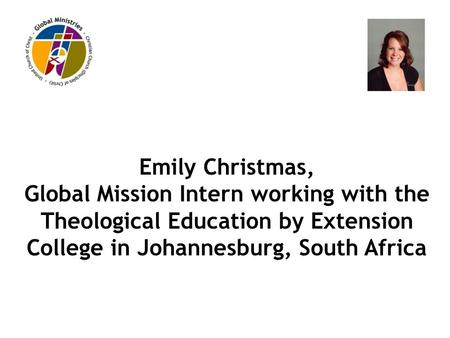 Emily Christmas, Global Mission Intern working with the Theological Education by Extension College in Johannesburg, South Africa.