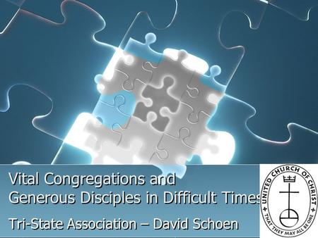 Vital Congregations and Generous Disciples in Difficult Times Tri-State Association – David Schoen.