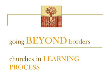 Going BEYOND borders churches in LEARNING PROCESS.