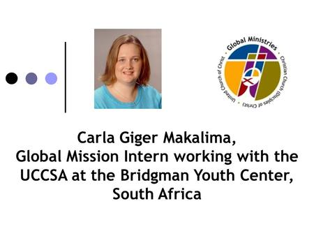 Carla Giger Makalima, Global Mission Intern working with the UCCSA at the Bridgman Youth Center, South Africa.