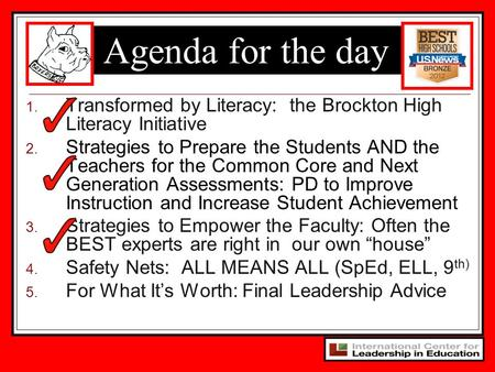 Agenda <strong>for</strong> the day Transformed by Literacy: the Brockton High Literacy Initiative Strategies to Prepare the Students AND the Teachers <strong>for</strong> the Common Core.