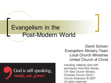 Evangelism in the Post-Modern World David Schoen Evangelism Ministry Team Local Church Ministries United Church of Christ Including material used with.