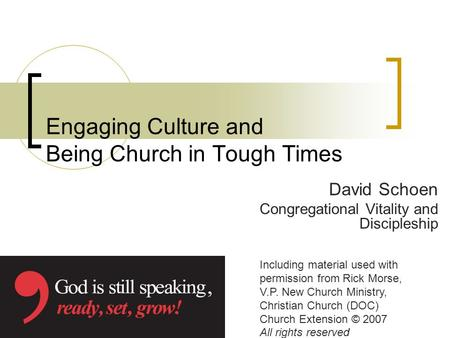 Engaging Culture and Being Church in Tough Times David Schoen Congregational Vitality and Discipleship Including material used with permission from Rick.