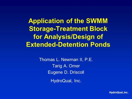 HydroQual, Inc. Application of the SWMM Storage-Treatment Block for Analysis/Design of Extended-Detention Ponds Thomas L. Newman II, P.E. Tarig A. Omer.