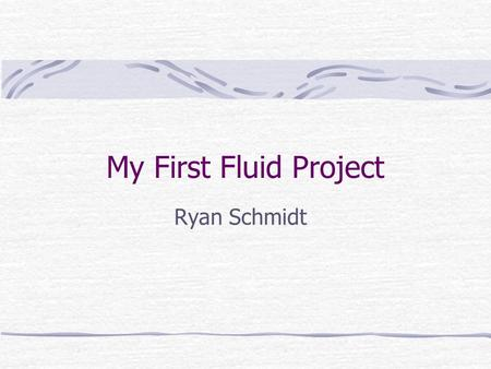 My First Fluid Project Ryan Schmidt. Outline MAC Method How far did I get? What went wrong? Future Work.