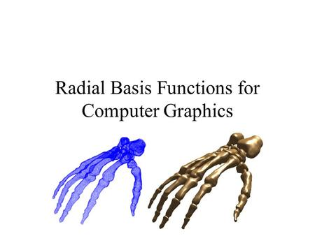 Radial Basis Functions for Computer Graphics. Contents 1.Introduction to Radial Basis Functions 2.Math 3.How to fit a 3D surface 4.Applications.