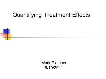 Mark Pletcher 6/10/2011 Quantifying Treatment Effects.