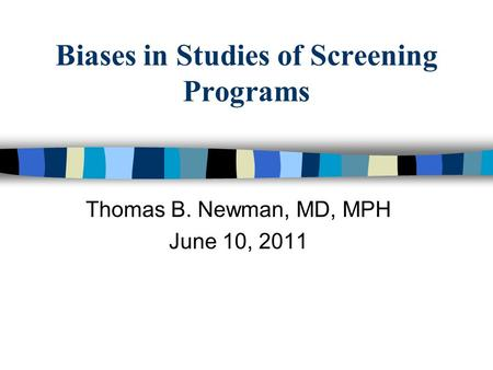 Biases in Studies of Screening Programs Thomas B. Newman, MD, MPH June 10, 2011.
