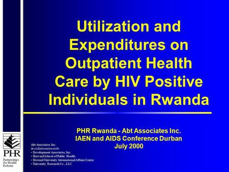 Partnerships for Health Reform Utilization and Expenditures on Outpatient Health Care by HIV Positive Individuals in Rwanda PHR Rwanda - Abt Associates.