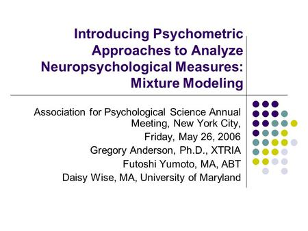 Introducing Psychometric Approaches to Analyze Neuropsychological Measures: Mixture Modeling Association for Psychological Science Annual Meeting, New.