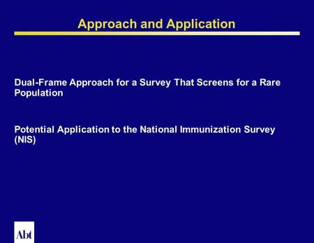 0 A Dual-Frame Design for an RDD Survey That Screens for a Rare Population K.P. Srinath, Abt Associates Inc. Michael P. Battaglia, Abt Associates Inc.