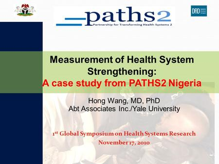 Hong Wang, MD, PhD Abt Associates Inc./Yale University 1 st Global Symposium on Health Systems Research November 17, 2010 Measurement of Health System.