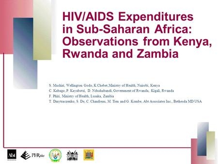 HIV/AIDS Expenditures in Sub-Saharan Africa: Observations from Kenya, Rwanda and Zambia S. Muchiri, Wellington Godo, K Chebet,Ministry of Health, Nairobi,