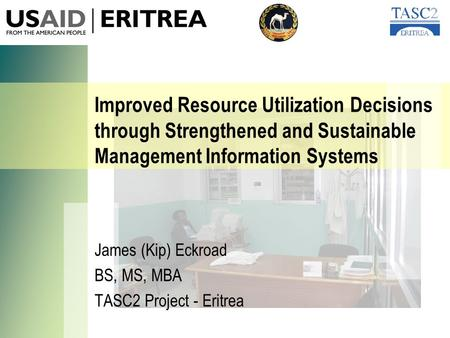 Improved Resource Utilization Decisions through Strengthened and Sustainable Management Information Systems James (Kip) Eckroad BS, MS, MBA TASC2 Project.