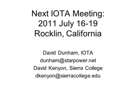 Next IOTA Meeting: 2011 July 16-19 Rocklin, California David Dunham, IOTA David Kenyon, Sierra College