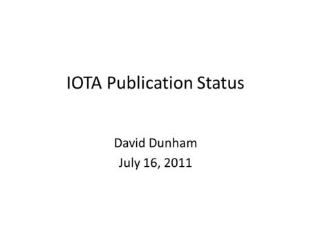 IOTA Publication Status David Dunham July 16, 2011.