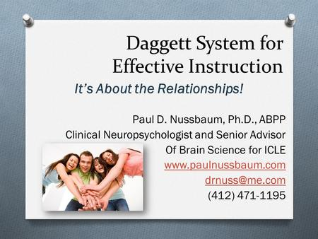 Daggett System for Effective Instruction Its About the Relationships! Paul D. Nussbaum, Ph.D., ABPP Clinical Neuropsychologist and Senior Advisor Of Brain.