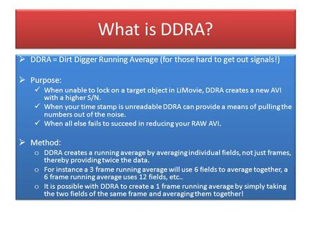 What is DDRA? DDRA = Dirt Digger Running Average (for those hard to get out signals!) Purpose: When unable to lock on a target object in LiMovie, DDRA.
