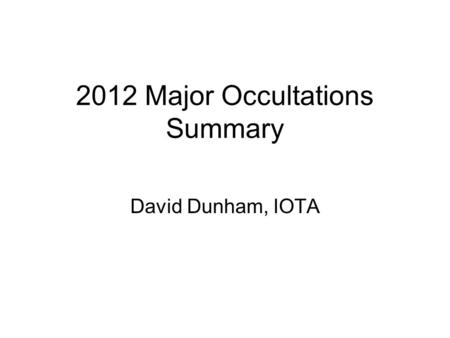 2012 Major Occultations Summary David Dunham, IOTA.