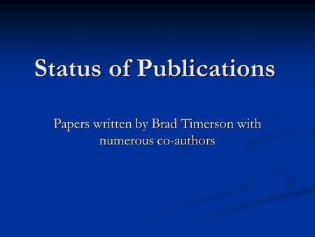 Status of Publications Papers written by Brad Timerson with numerous co-authors.
