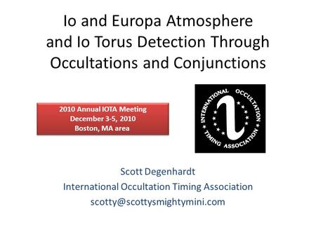 Io and Europa Atmosphere and Io Torus Detection Through Occultations and Conjunctions Scott Degenhardt International Occultation Timing Association