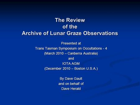 The Review of the Archive of Lunar Graze Observations Presented at Trans Tasman Symposium on Occultations - 4 (March 2010 – Canberra Australia) and IOTA.