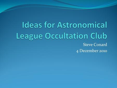 Steve Conard 4 December 2010. Astronomical League (AL) www.astroleague.org An association of ~240 astronomical societies from across the USA Basic goal.