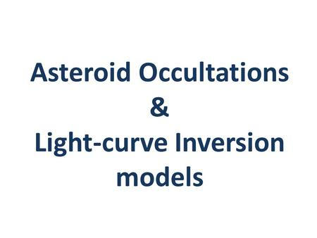 Asteroid Occultations & Light-curve Inversion models.