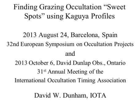 Finding Grazing Occultation Sweet Spots using Kaguya Profiles 2013 August 24, Barcelona, Spain 32nd European Symposium on Occultation Projects and 2013.