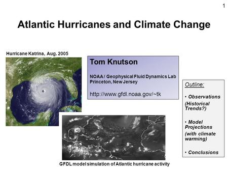 Atlantic Hurricanes and Climate Change Hurricane Katrina, Aug. 2005 GFDL model simulation of Atlantic hurricane activity Tom Knutson NOAA / Geophysical.