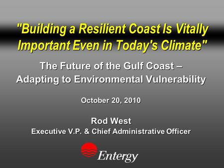 Building a Resilient Coast Is Vitally Important Even in Today's Climate The Future of the Gulf Coast – Adapting to Environmental Vulnerability October.